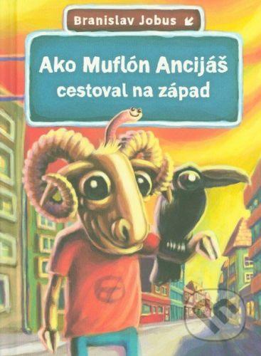 Branislav Jobus: Ako Muflón Ancijáš cestoval na západ cena od 259 Kč