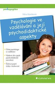 Věra Kosíková: Psychologie ve vzdělávání a její psychodidaktické aspekty cena od 125 Kč