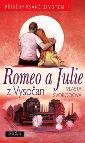 Vlasta Svobodová: Romeo a Julie z Vysočan - Příběhy psané životem 1 cena od 132 Kč
