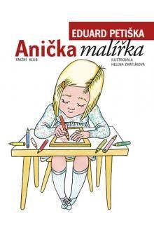 Eduard Petiška: Anička malířka - 5. vydání, v EMG 3. vydání cena od 199 Kč