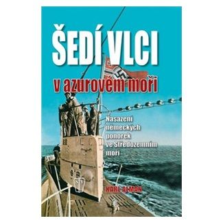 Karl Alman: Šedí vlci v Azurovém moři – Nasazení německých ponorek ve Středozemním moři cena od 205 Kč