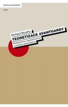 Richard Murphy: Teoretizace avantgardy - Modernismus, expresionismus a problém postmoderny cena od 181 Kč