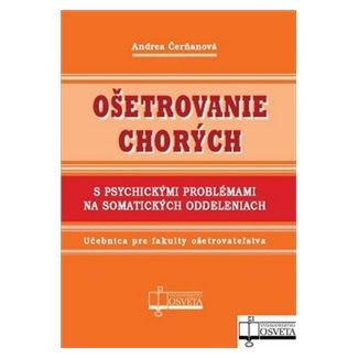 Andrea Čerňanová: Ošetrovanie chorých s psychickými problémami na somatických oddeleniach cena od 88 Kč