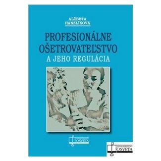 Alžběta Hanzlíková: Profesionálne ošetrovateľstvo a jeho regulácia cena od 147 Kč