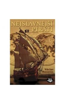 Václav Moravec: Nejslavnější piráti - 2. vydání cena od 149 Kč