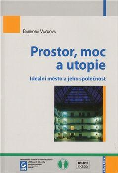 Barbora Vacková: Prostor, moc a utopie cena od 185 Kč
