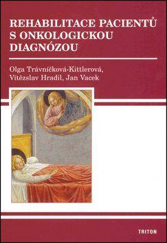 Vítězslav Hradil, Olga Trávníčková-Kittlero, Jan Vacek: Rehabilitace pacientů s onkologickou diagnózou cena od 88 Kč