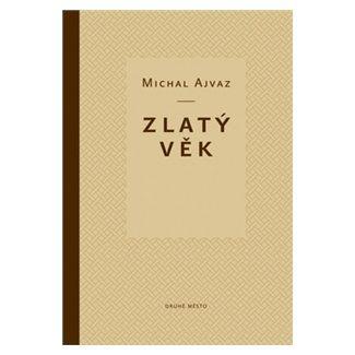 Michal Ajvaz: Zlatý věk - 2. vydání cena od 194 Kč
