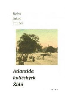 Heinz Jakob Tauber: Atlantida holíčských Židů cena od 220 Kč