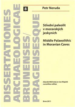 Petr Neruda: Střední paleolit v moravských jeskyních/Middle Palaeolitthic in Moravian Caves cena od 503 Kč