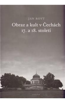 Jan Royt: OBRAZ A KULT V ČECHÁCH 17.A 18. STOLETÍ cena od 335 Kč