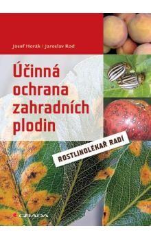 Jaroslav Rod, Josef Horák: Účinná ochrana zahradních plodin - Rostlinolékař radí cena od 186 Kč