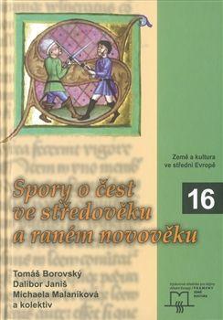 Matice moravská Spory o čest ve středověku a raném novověku cena od 190 Kč