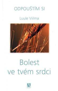 Luule Viilma: Bolest ve tvém srdci - Odpouštím si - 2. vydání cena od 194 Kč