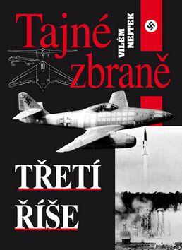 Vilém Nejtek: Tajné zbraně Třetí říše cena od 208 Kč