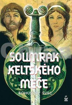 Bohuslav Švec: Soumrak keltského meče cena od 0 Kč