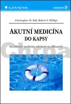 Ball Christopher M., Phillips Robert S.: Akutní medicína do kapsy na základě medicíny založené na důkazech cena od 300 Kč
