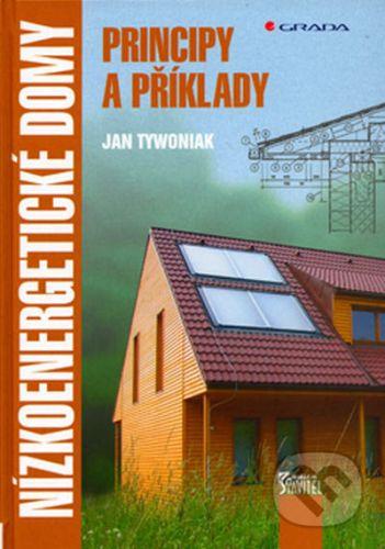 Jan Tywoniak: Nízkoenergetické domy - Principy a příklady cena od 169 Kč