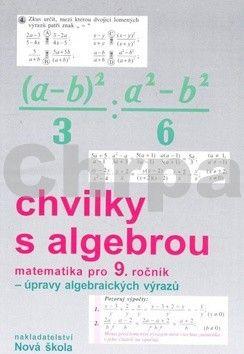 NOVÁ ŠKOLA Chvilky s algebrou Matematika pro 9. ročník cena od 26 Kč