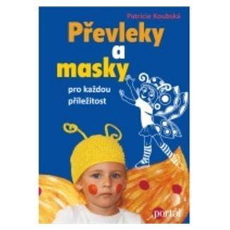 Patricie Koubská: Převleky a masky pro každou příležitost cena od 144 Kč