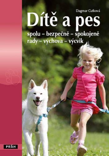 Dagmar Cutková: Dítě a pes - spolu – bezpečně – spokojeně - rady – výchova – výcvik cena od 159 Kč