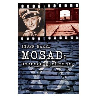 Isser Harel: Mosad - operace Eichmann cena od 159 Kč