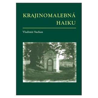 Vladimír Suchan: Krajinomalebná haiku cena od 50 Kč