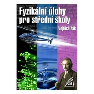 Vojtěch Žák: Fyzikální úlohy pro střední školy cena od 166 Kč