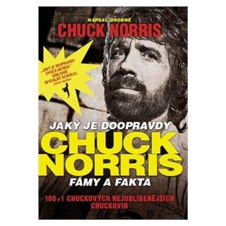 Chuck Norris: Jaký je doopravdy Chuck Norris - fámy a fakta cena od 121 Kč