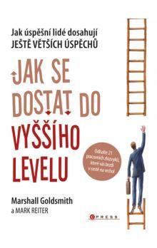 Marshall Goldsmith, Mark Reiter: Jak se dostat do vyššího levelu cena od 228 Kč