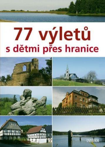 Věra Škvárová, Veronika Škvárová: 77 výletů s dětmi přes hranice cena od 215 Kč