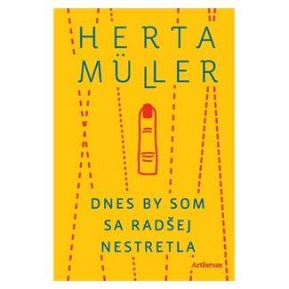 Herta Müller: Dnes by som sa radšej nestretla cena od 206 Kč