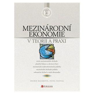 Ingrid Majerová, Pavel Nezval: Mezinárodní ekonomie v teorii a praxi cena od 261 Kč