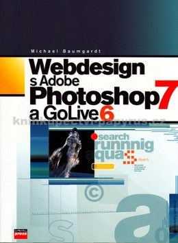 COMPUTER PRESS Webdesign s Adobe Photoshop 7 a GoLive 6 cena od 0 Kč