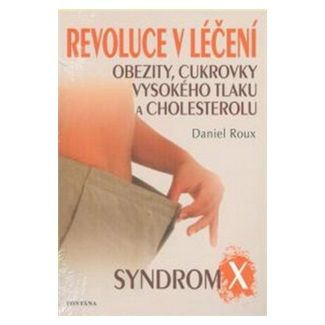 Daniel Roux: Revoluce v léčení obezity, cukrovky, vysokého tlaku a cholesterolu cena od 208 Kč