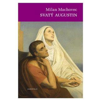 Milan Machovec: Svatý Augustin cena od 155 Kč