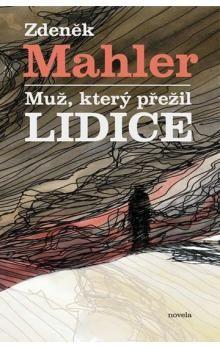 Zdeněk Mahler: Muž, který přežil Lidice cena od 128 Kč