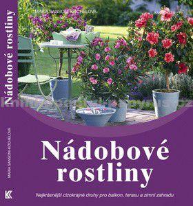 Maria Sansoni-Köchel: Nádobové rostliny - Nejkrásnější cizokrajné druhy pro balkon, terasu a zimní zahradu cena od 343 Kč