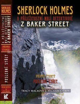 Tracy Mack, Michael Citrin: Sherlock Holmes a příležitostní malí detektivové z Baker Street 4: Poslední střet cena od 219 Kč