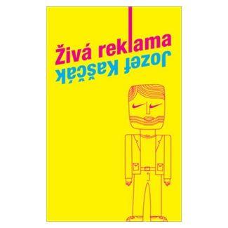 Jozef Kaščák: Živá reklama cena od 134 Kč