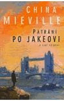 China Miéville: Pátrání po Jakeovi a jiné příběhy cena od 171 Kč