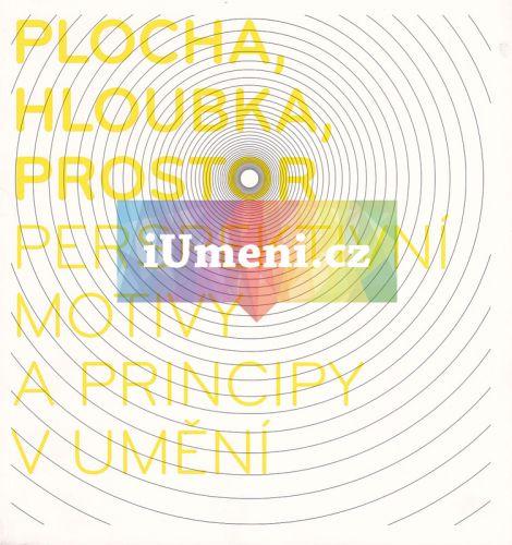 Moravská galerie v Brně Plocha, hloubka, prostor - perspektivní motivy a principy v umění cena od 146 Kč