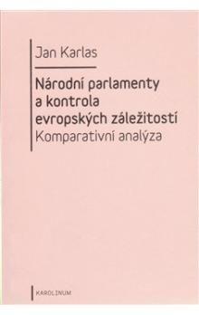 Jan Karlas: NÁRODNÍ PARLAMENTY A KONTROLA EVROPSKÝCH ZÁLEŽITOSTI cena od 149 Kč