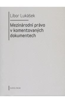 Libor Lukášek: Mezinárodní právo v komentovaných dokumentech cena od 285 Kč