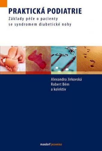 Alexandra Jirkovská, Robert Bém: Praktická podiatrie - Základy péče o pacienty se syndromem diabetické nohy cena od 200 Kč