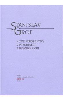 Stanislav Grof: Nové perspektivy v psychiatrii a psychologii cena od 241 Kč