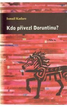 Ismail Kadare: Kdo přivezl Doruntinu? cena od 173 Kč