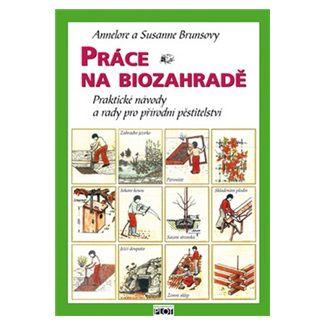 Annelore Brunsová, Susanne Bruns: Práce na biozahradě - Praktické návody a rady pro přírodní pěstitele cena od 123 Kč