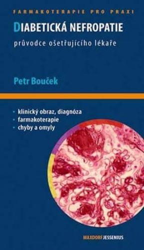 Petr Bouček: Diabetická nefropatie - Průvodce ošetřujícího lékaře cena od 123 Kč