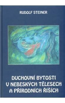 Rudolf Steiner: Duchovní bytosti v nebeských tělesech a přírodních říších cena od 171 Kč